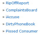 RipOffReport, ComplaintsBoard, IAccuse, DirtyPhoneBook, Pissed Consumer
